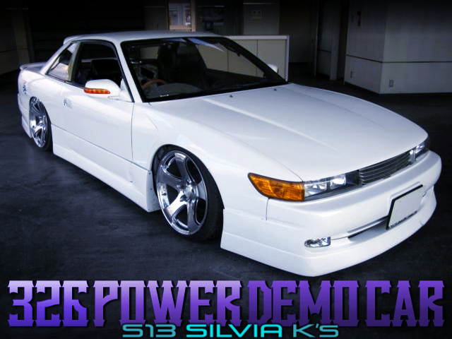326POWER DEMO CAR OF S13 SILVIA KS.