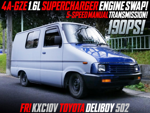 4AGZE SUPERCHARGER And 5MT INTO TOYOTA DELIBOY 502.