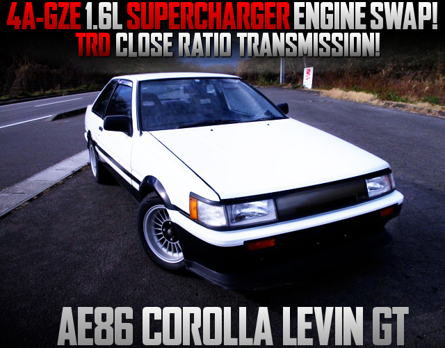 4AGZE SUPERCHARGER ENGINE And TRD CLOSE-RATIO GEARBOX INTO AE86 LEVIN GT.