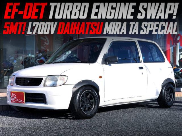 EF-DET TURBO SWAP With 5MT INTO L700V MIRA VAN TA SPL TO WHITE.
