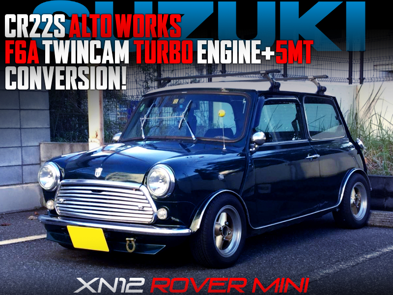 ALTO WORKS F6A TURBO and 5MT SWAPPED ROVER MINI.