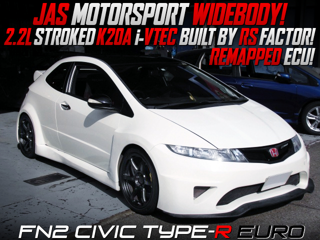 2.2L STROKED K20A and WIDEBODY BUILT OF FN2 CIVIC TYPE-R EURO.