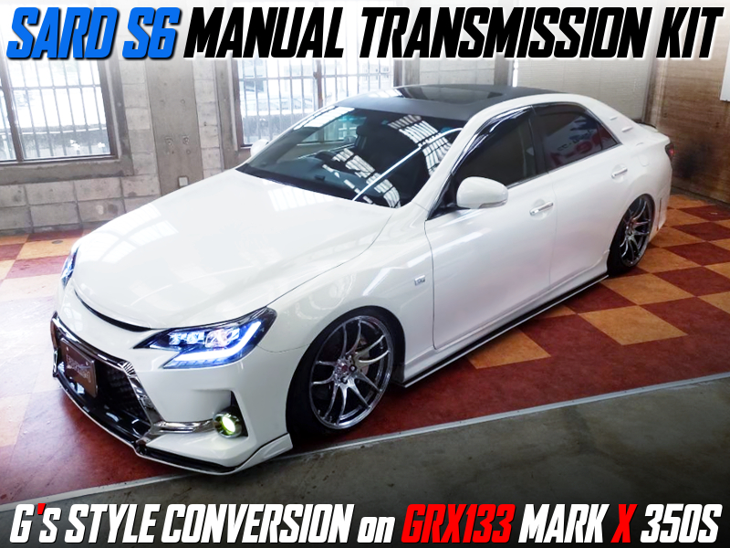 SARD 6MT and G's STYLE BODY CONVERSION TO GRX133 MARK X 350S.