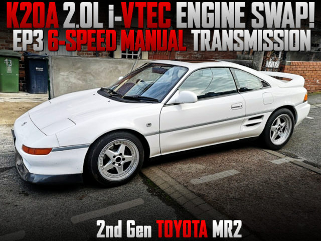 K20A i-VTEC ENGINE And EP3 6MT SWAPPED SW20 MR2.