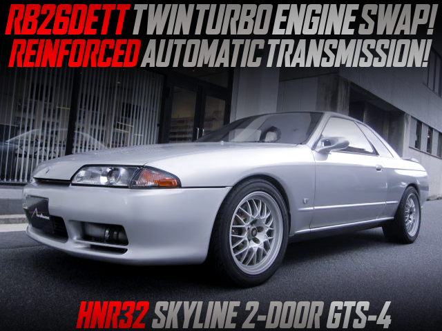 RB26DETT SWAP and REINFORCED AUTOMATIC into HNR32 SKYLINE 2-DOOR GTS-4.