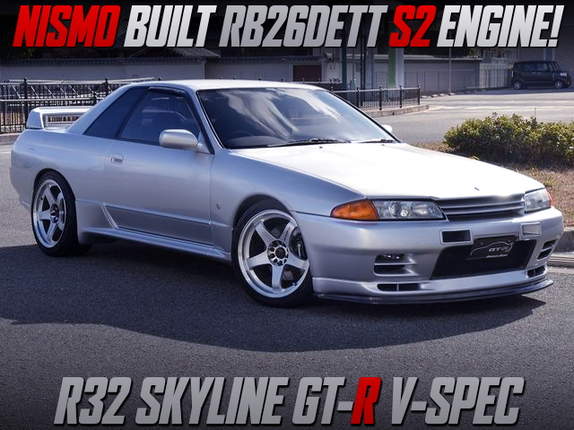 R32 GT-R V-SPEC with NISMO S2 ENGINE.