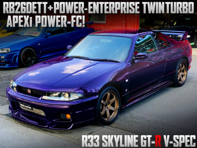 POWER-ENTERPRISE TWINTURBO ONTO R33 GT-R V-SPEC MIDNIGHT PURPLE.