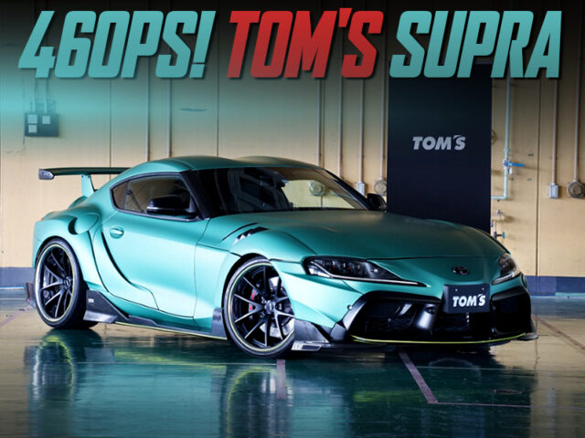 460PS AND WIDEBODY OF TOM'S GR SUPRA RZ.