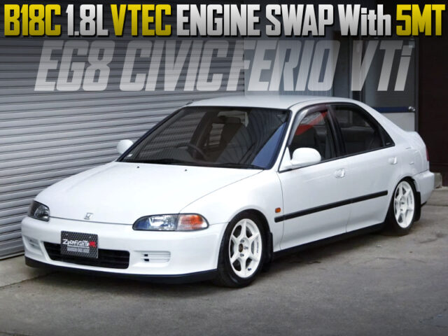 B18C VTEC ENGINE SWAPPED EG8 CIVIC FERIO VTi.