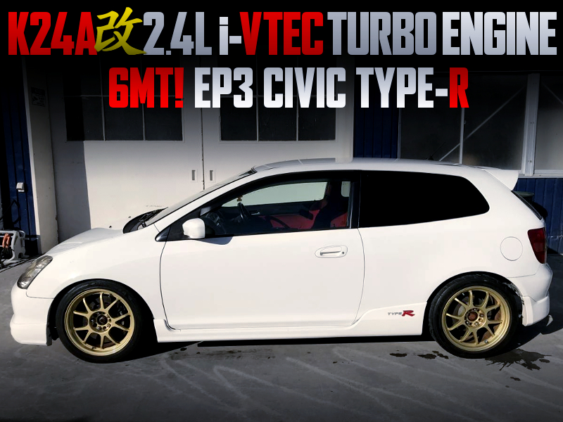 2.4L TURBOCHARGED K24A i-VTEC SWAP with 6MT into EP3 CIVIC TYPE-R.