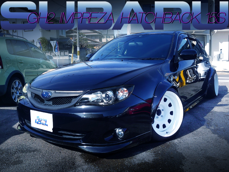 STANCE and WIDEBODY of GH2 IMPREZA HATCHBACK 15S.