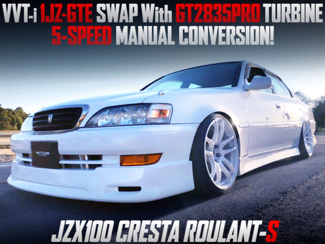 1JZ-GTE SWAP with GT2835PRO and 5MT into JZX100 CRESTA ROULANT-S.