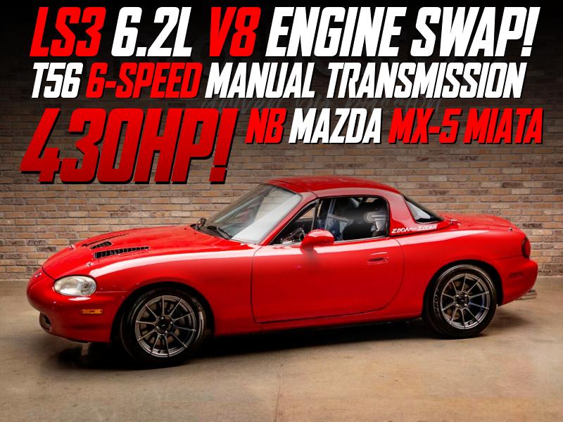 LS3 6.2L V8 SWAP with T56 6MT into NB MAZDA MX-5 MIATA.