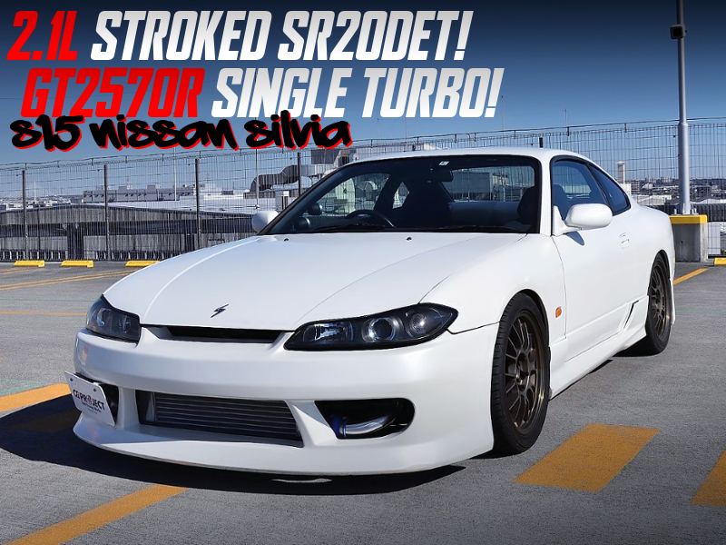 SR20DET 2.1L BUILT with GT2570R TURBO into S15 SILVIA.