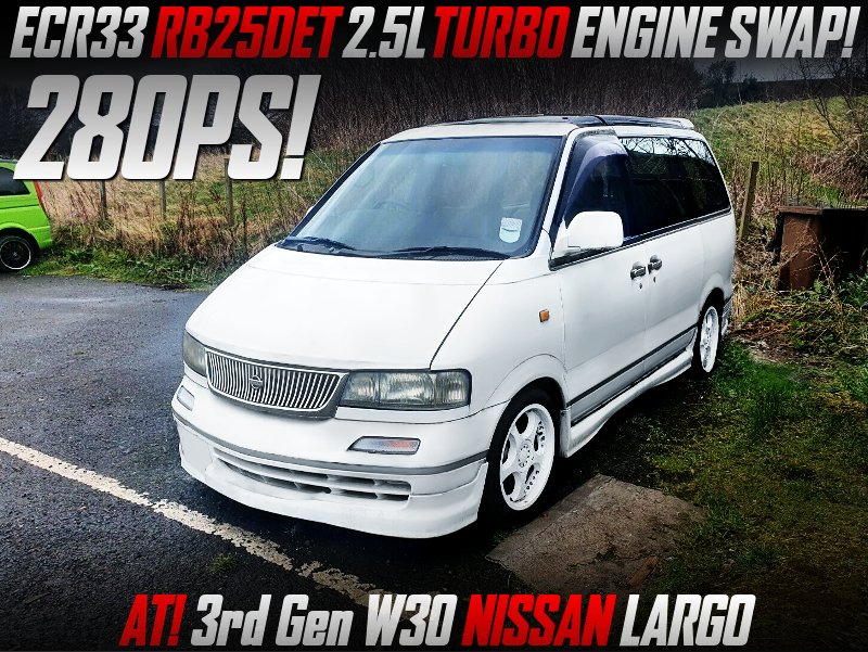 ECR33 RB25DET and AT SWAPPED W30 NISSAN LARGO.