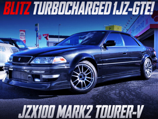 BLITZ TURBOCHARGED 1JZ-GTE into JZX100 MARK2 TOURER-V WIDEBODY.