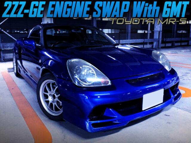 2ZZ ENGINE SWAP with 6MT INTO ZZW30 MR-S BLUE.