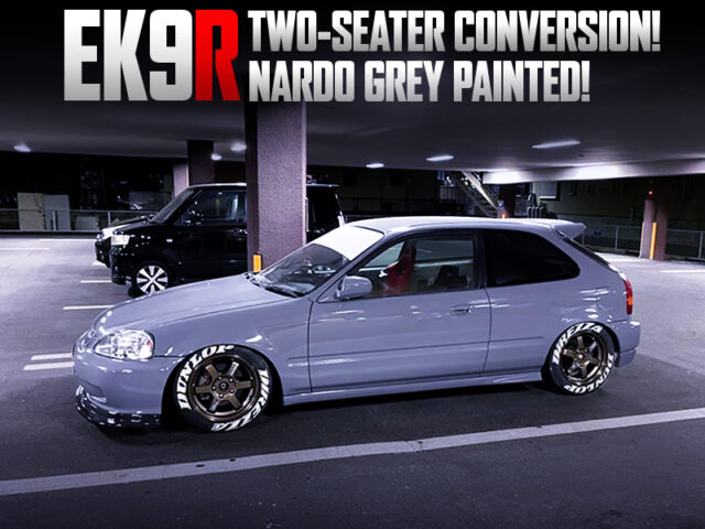NARDO GREY PAINTED and 2-SEATER CONVERSION MODIFIED EK9R.