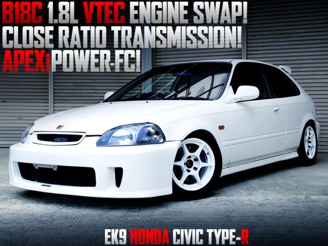 B18C VTEC ENGINE and CLOSE RATIO GEARBOX MODIFIED EK9 CIVIC TYPE-R.