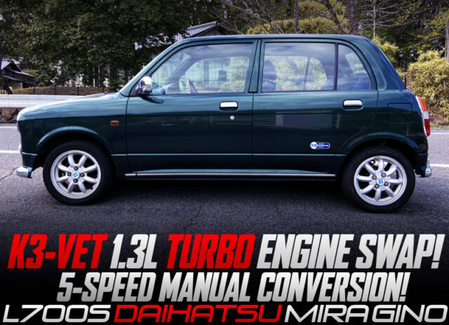 K3-VET TURBO ENGINE and 5MT CONVERSION OF L700S MIRA GINO DEEP GREEN.