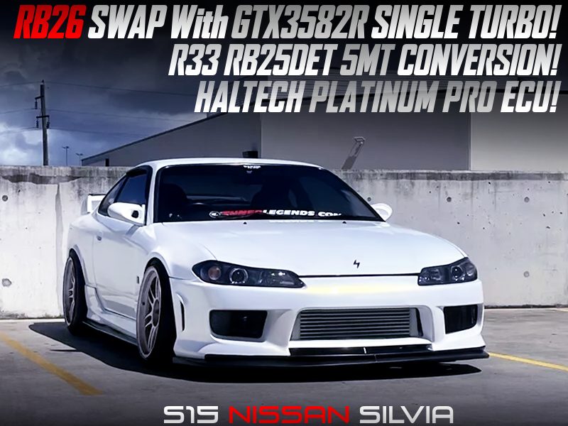 RB26 swap With GTX3582R TURBO and R33 5MT into S15 SILVIA.