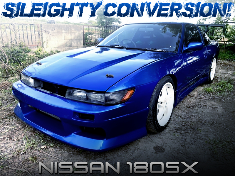 SILEIGHTY CONVERTED OF 180SX.