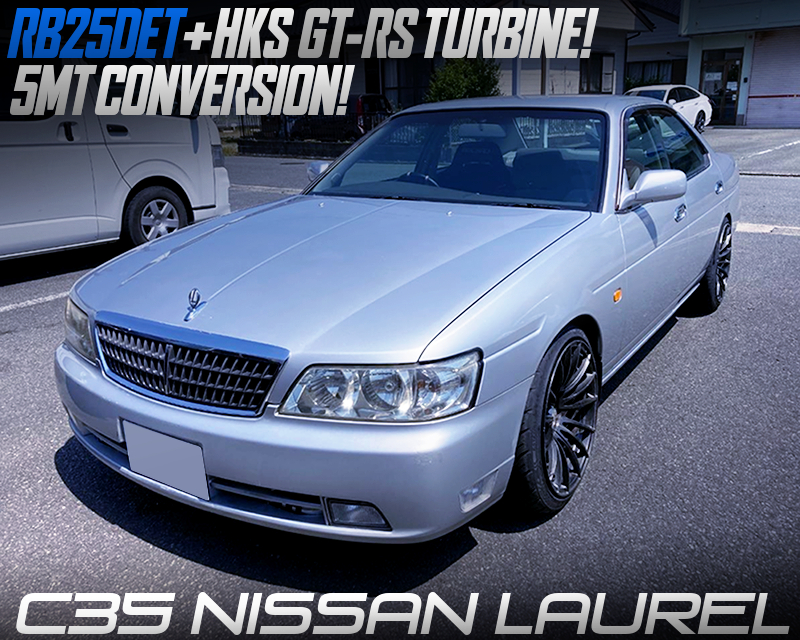 RB25DET with GT-RS TURBO and 5MT CONVERSION MODIFIED C35 NISSAN LAUREL.
