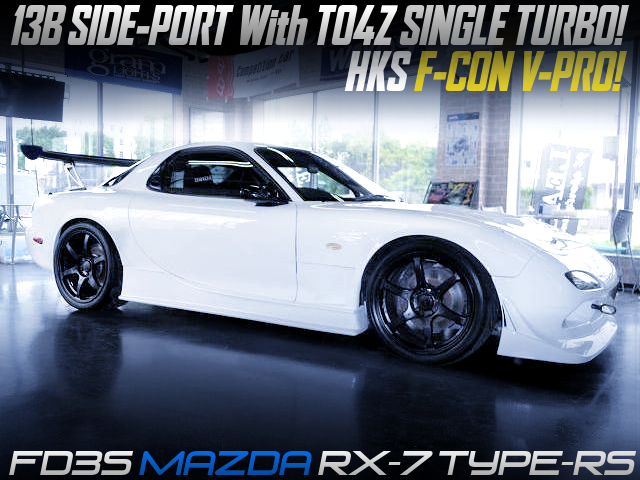 13B SIDE-PORT With TO4Z TURBO and F-CON V-PRO MODIFIED FD3S RX7 TYPE-RS.