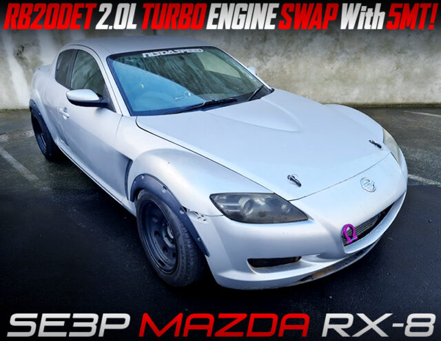 RB20DET and 5MT SWAPPED RX-8.