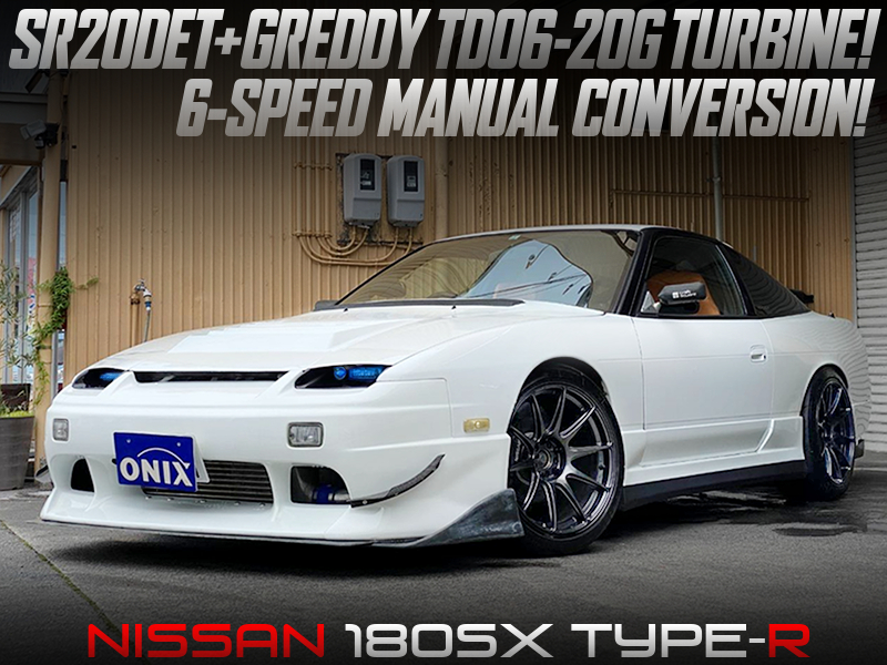 TD06-20G TURBO and 6MT MODIFIED OF 180SX TYPE-R.