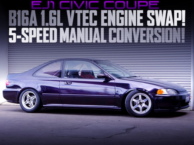 B16A VTEC ENGINE and 5MT CONVERSION into EJ1 CIVIC COUPE.