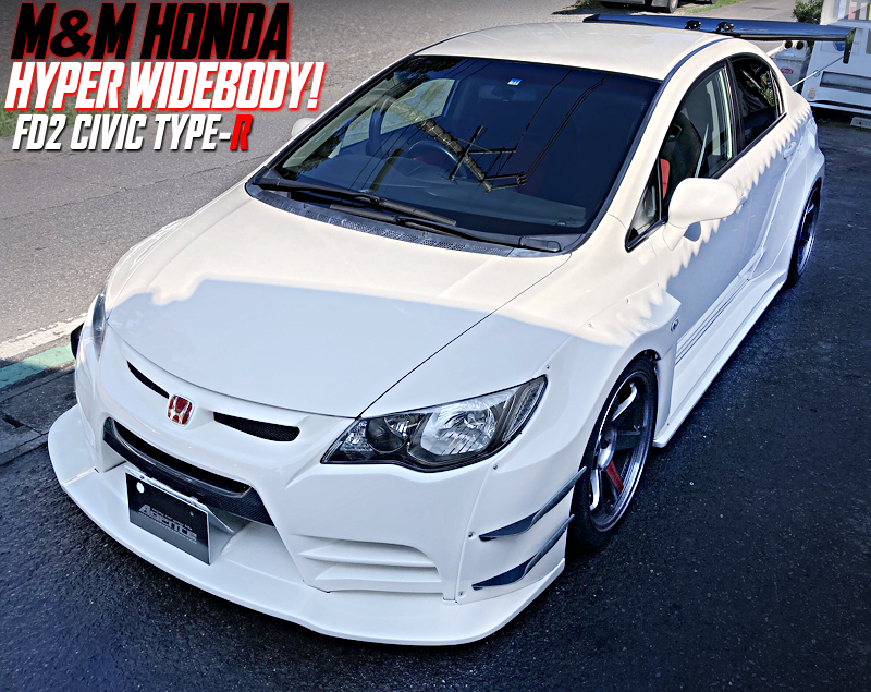 M and M HONDA HYPER WIDEBODY INSTALLED FD2 CIVIC TYPE-R.