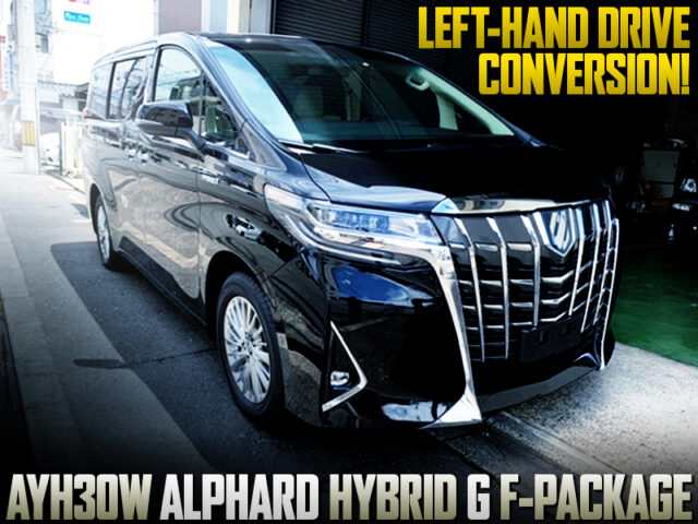 LEFT HAND DRIVE CONVERSION of AYH30W ALPHARD HYBRID.