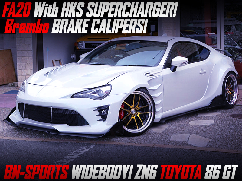BN-SPORTS WIDEBODY and HKS SUPERCHARGER MODIFIED OF ZN6 TOYOTA 86GT.