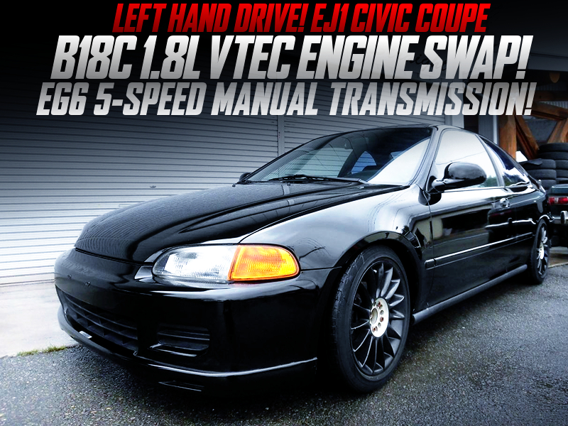 B18C 1.8L VTEC ENGINE and EG6 5MT SWAPPED EJ1 CIVIC COUPE.