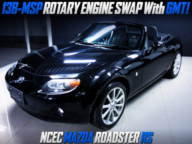 13B-MSP ROTARY ENGINE SWAP with 6MT into NCEC ROADSTER RS.