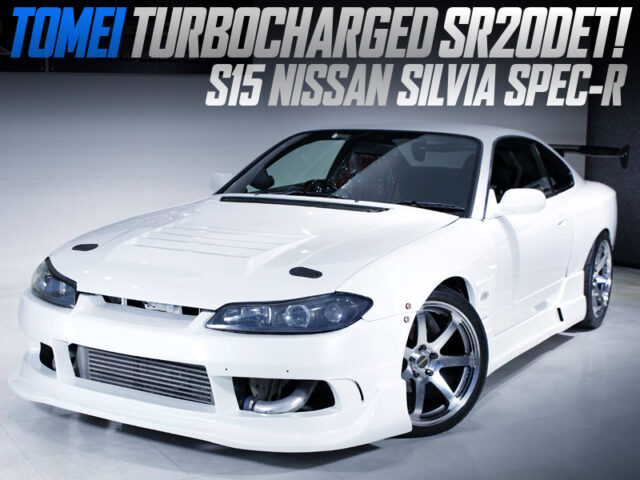 TOMEI TURBOCHARGED SR20DET into S15 SILVIA SPEC-R of WIDEBODY.