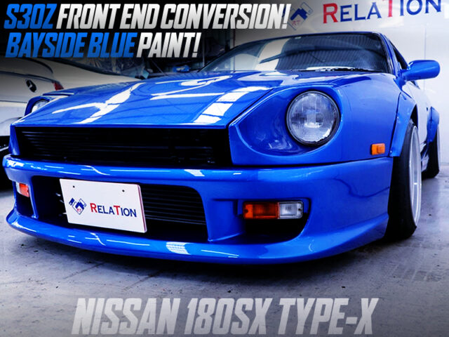 S30Z FRONT END SWAP and BAYSIDE BLUE PAINT of 180SX TYPE-X.