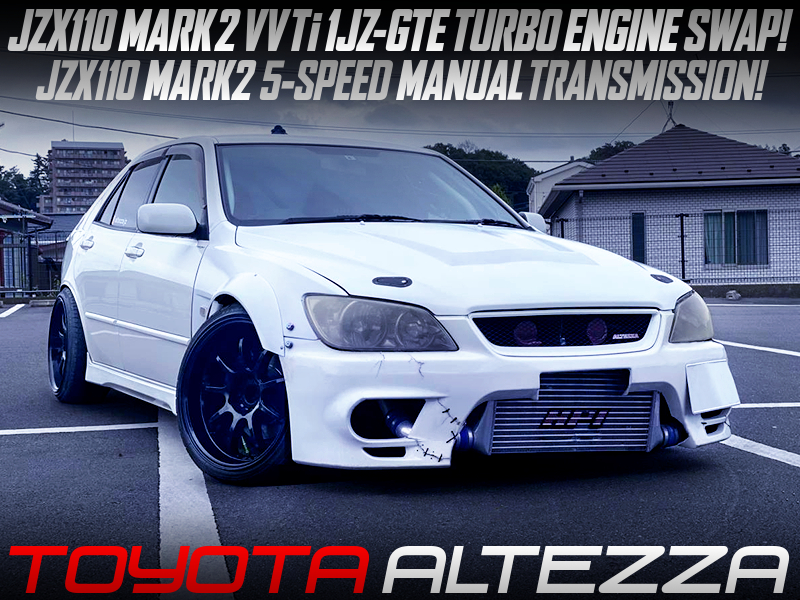 JZX110 1JZ-GTE TURBO ENGINE and 5MT SWAPPED TOYOTA ALTEZZA.