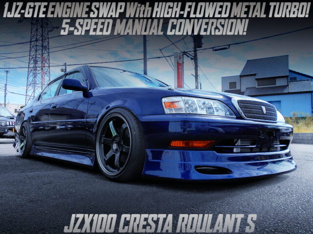1JZ-GTE SWAP with HIGH FLOWED METAL TURBO into JZX100 CRESTA ROULANT S.