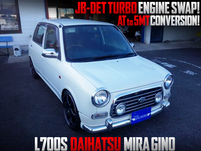 JB-DET 660cc TURBO ENGINE and 5MT SWAPPED L700S MIRA GINO.