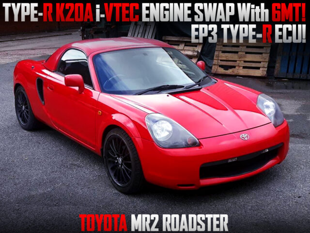 TYPE-R K20A i-VTEC ENGINE and 6MT SWAPPED ZZW30 TOYOTA MR2 ROADSTER.
