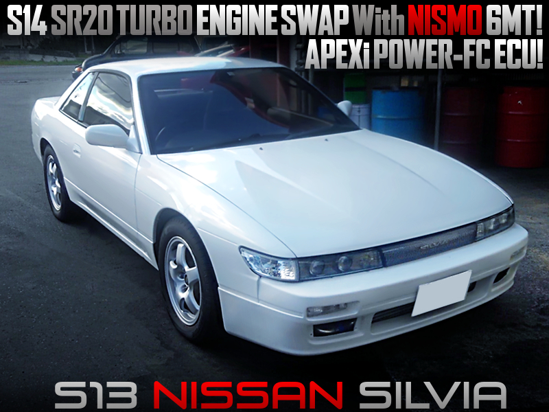 S14 SR20DET BLACK TOP ENGINE and NISMO 6MT into S13 NISSAN SILVIA.